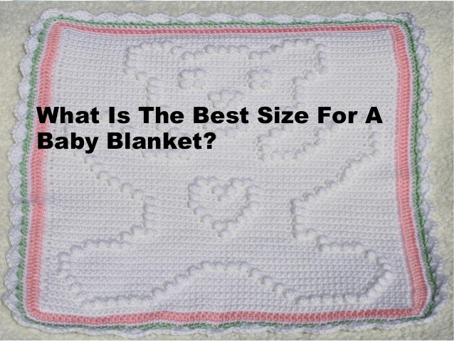 Baby Blanket Size Best Of What is the Best Size for A Baby Blanket Of Great 43 Ideas Baby Blanket Size