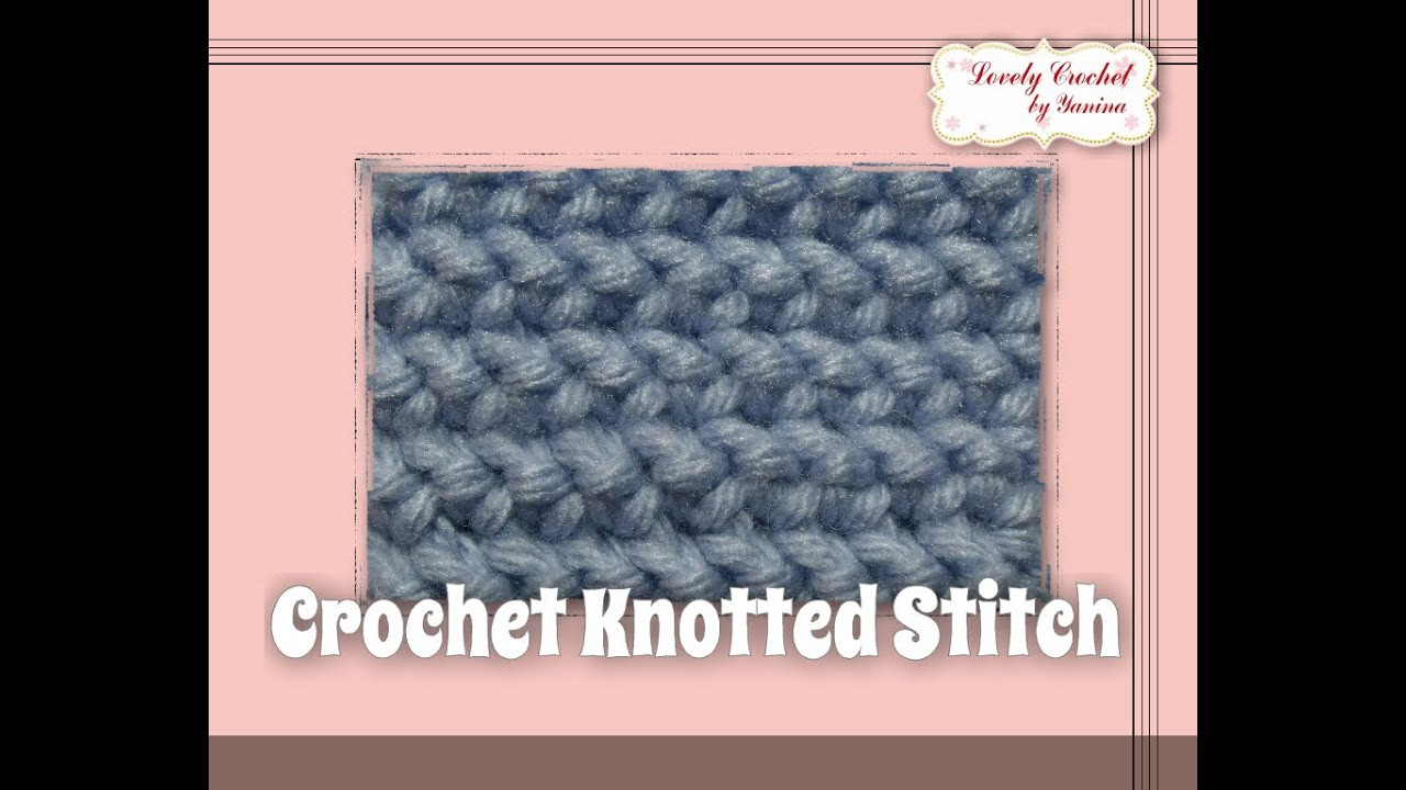 Beautiful Crochet Knotted Stitch Crochet Stitches Youtube Of Attractive 48 Images Crochet Stitches Youtube