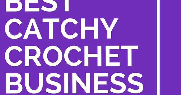 Crochet Business Name Ideas Luxury 21 Best Catchy Crochet Business Names Of Wonderful 48 Images Crochet Business Name Ideas