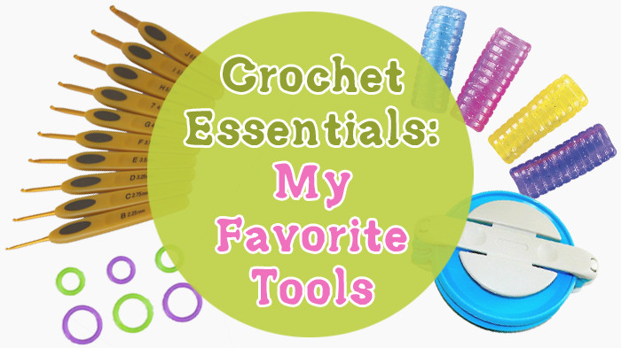 Crochet tools and Supplies Best Of Crochet Essentials My Favorite tools & Supplies Of New 50 Ideas Crochet tools and Supplies