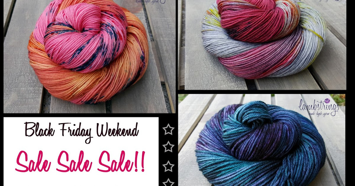 Inspirational Lambstrings Hand Dyed Yarns Black Friday Weekend Sale Black Friday Yarn Sale Of Perfect 43 Pictures Black Friday Yarn Sale