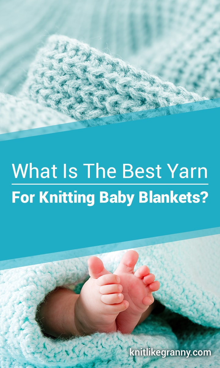 What Is The Best Yarn For Baby Blankets Read Our Guide