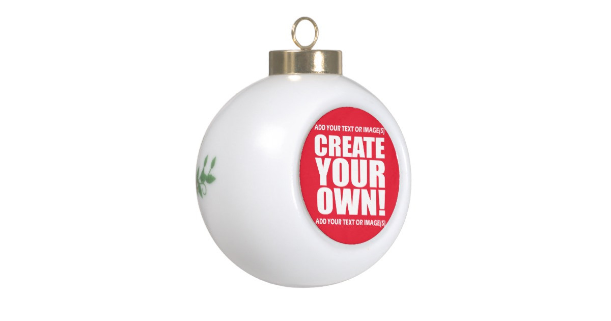 Make Your Own Christmas ornaments Inspirational Create Your Own Make It now Ceramic Ball Christmas Of Innovative 44 Pics Make Your Own Christmas ornaments
