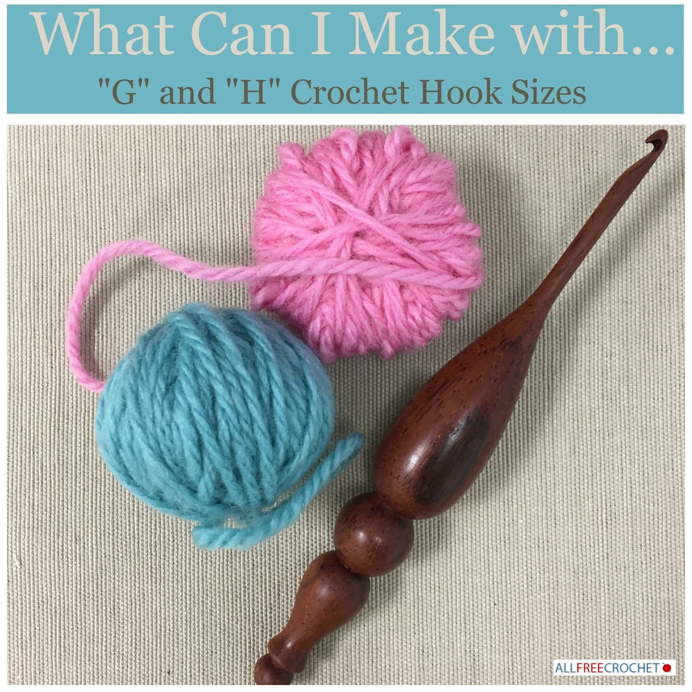 """What Can I Make with """"G"""" and """"H"""" Crochet Hook Sizes"""